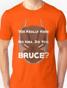 You Really Have No Idea, Do You Bruce - White Text Unisex T-Shirt