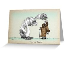 I say old chap Greeting Card