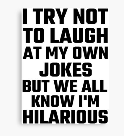 I Try Not To Laugh At My Own Jokes But  I'm Hilarious Canvas Print