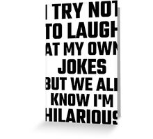 I Try Not To Laugh At My Own Jokes But  I'm Hilarious Greeting Card