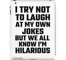 I Try Not To Laugh At My Own Jokes But  I'm Hilarious iPad Case/Skin