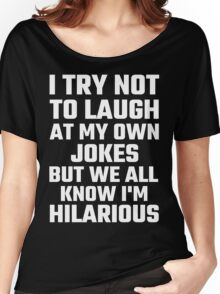 I Try Not To Laugh At My Own Jokes But  I'm Hilarious Women's Relaxed Fit T-Shirt