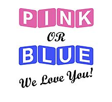 Pink Or Blue We Love You Photographic Print