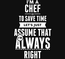 I am a Chef to save time lets just assume I am always right T-Shirt