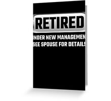 Retired Under New Management See Spouse For Details Greeting Card
