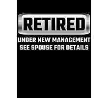 Retired Under New Management See Spouse For Details Photographic Print