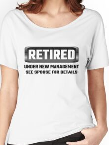 Retired Under New Management See Spouse For Details Women's Relaxed Fit T-Shirt