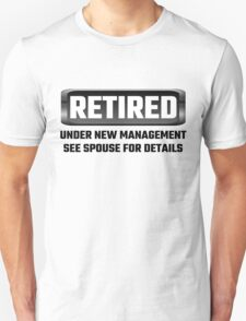 Retired Under New Management See Spouse For Details Unisex T-Shirt