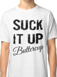 Suck It Up Buttercup Classic T-Shirt