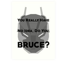 You Really Have No Idea, Do You Bruce - Black Text Art Print