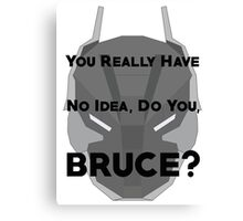 You Really Have No Idea, Do You Bruce - Black Text Canvas Print