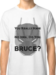 You Really Have No Idea, Do You Bruce - Black Text Classic T-Shirt