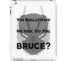 You Really Have No Idea, Do You Bruce - Black Text iPad Case/Skin