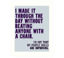 I Made It Through The Day Art Print