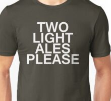 Two Light Ales Please Unisex T-Shirt