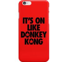 IT'S ON LIKE DONKEY KONG iPhone Case/Skin