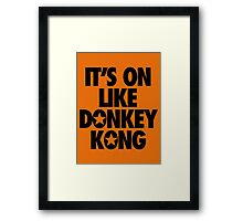 IT'S ON LIKE DONKEY KONG Framed Print