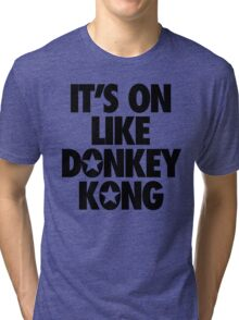 IT'S ON LIKE DONKEY KONG Tri-blend T-Shirt