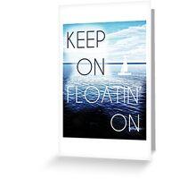 Keep On Floatin' On Greeting Card