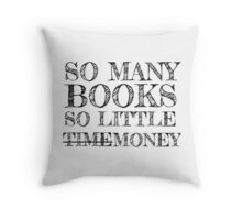 So Many Books, So Little Time/Money Throw Pillow