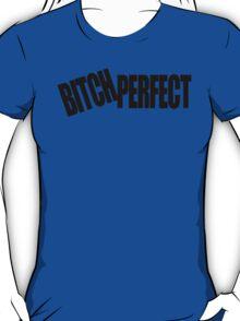 BITCH PERFECT - A Parody T-Shirt