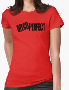 BITCH PERFECT - A Parody Womens Fitted T-Shirt