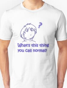 What's this thing you call normal? T-Shirt