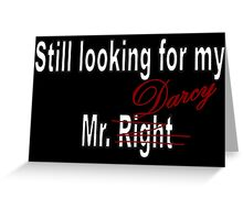 Still looking for my Mr. Darcy Greeting Card