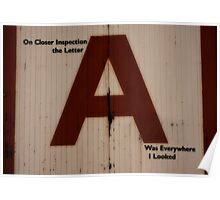 A.1 - On Closer Inspection The Letter A Was Everywhere I Looked. Poster