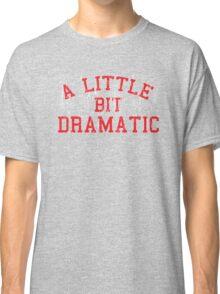 A Little Dramatic Classic T-Shirt
