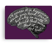 """Of course it is happening inside your head..."" Canvas Print"