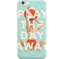 Play The Day Away iPhone Case/Skin