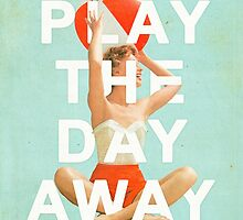 Play The Day Away by heatherlandis