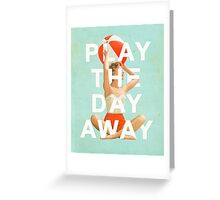 Play The Day Away Greeting Card