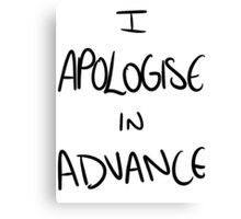 I Apologise In Advance Canvas Print