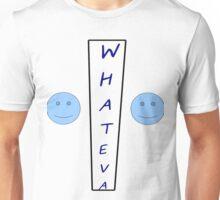 Whateva Unisex T-Shirt