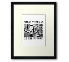 SOLAR THERMAL IS THE FUTURE Framed Print