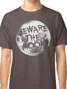 Beware The Moon! Classic T-Shirt