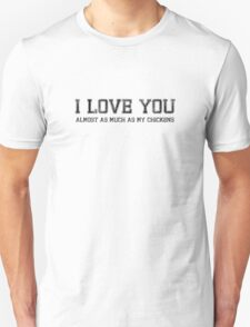 I LOVE YOU ALMOST AS MUCH AS MY CHICKENS Unisex T-Shirt