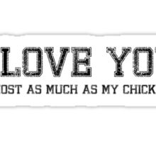 I LOVE YOU ALMOST AS MUCH AS MY CHICKENS Sticker