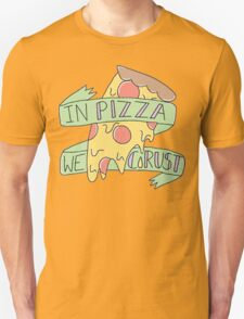 In Pizza We Crust Unisex T-Shirt
