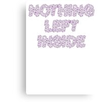 Nothing Left Inside Canvas Print