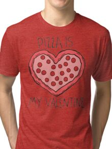 Pizza Is My Valentine Tri-blend T-Shirt