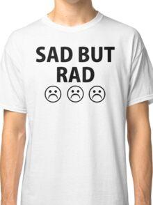 Sad But Rad Classic T-Shirt
