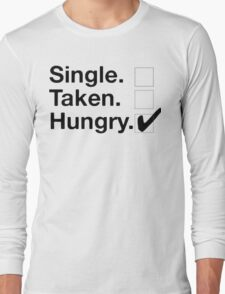 Single, Taken, Hungry! Long Sleeve T-Shirt