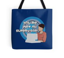 You're NOT my Supervisor! Tote Bag