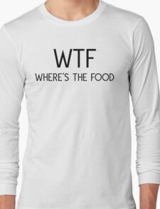 WTF! Where's The Food Long Sleeve T-Shirt