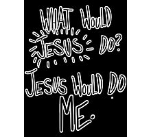 Jesus would do me (Written) Photographic Print