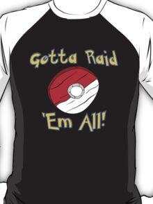 Gotta Raid 'Em All! T-Shirt