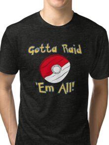 Gotta Raid 'Em All! Tri-blend T-Shirt
